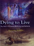 Dying to Live: The Role of Kamma in Dying and Rebirth
