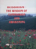 Buddhism : The Wisdom of Compassion and Awakening