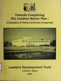 Towards Completing the Lumbini Master Plan : A Compilation of Twenty Construction Components